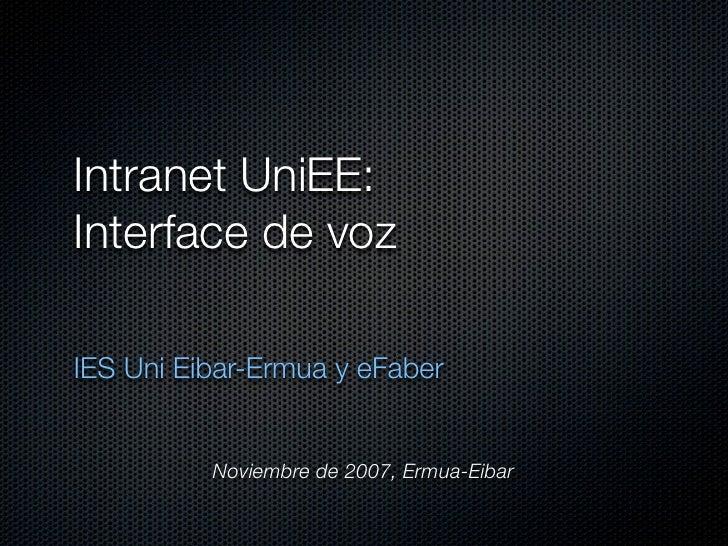 Intranet UniEE:Interface de vozIES Uni Eibar-Ermua y eFaber          Noviembre de 2007, Ermua-Eibar