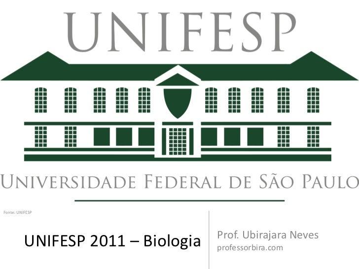 Fonte: UNIFESP                                    Prof. Ubirajara Neves          UNIFESP 2011 – Biologia   professorbira.com