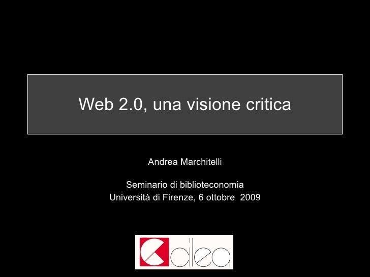 Web 2.0, una lettura critica Andrea Marchitelli Seminario di biblioteconomia Università di Firenze, 6 ottobre  2009