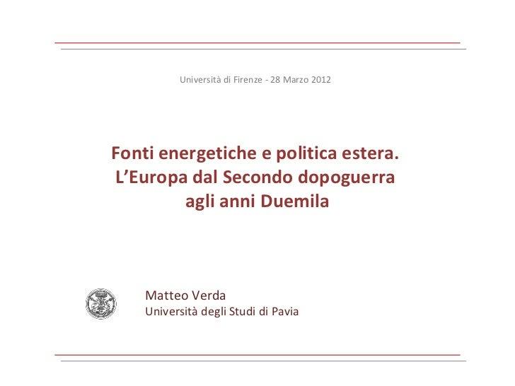 Università di Firenze - 28 Marzo 2012Fonti energetiche e politica estera.L'Europa dal Secondo dopoguerra         agli anni...