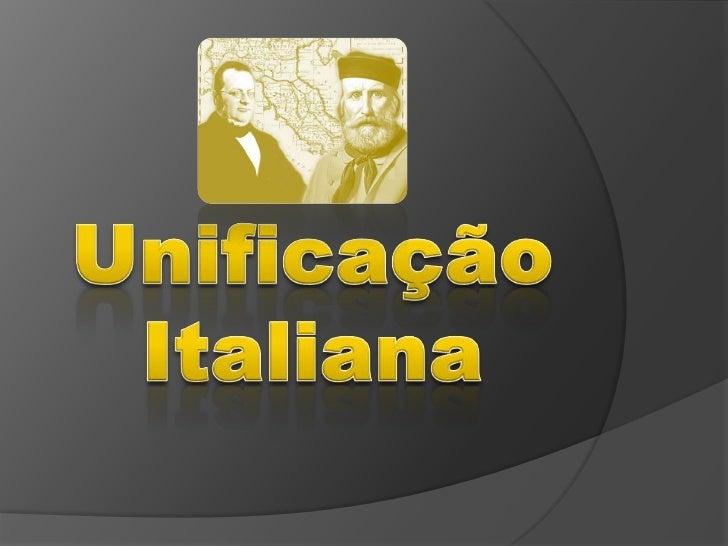    Contexto   Organização da Península    itálica: pequenos estados (Reino    Piemonte e Sardenha)   Tentativa fracassa...
