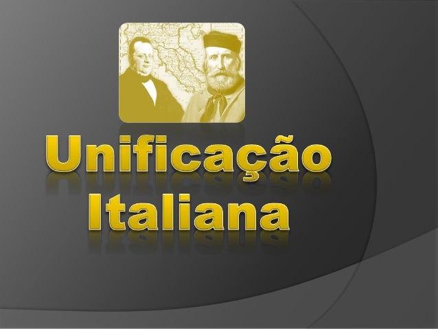 Contexto Organização da Península itálica: pequenos estados (Reino Piemonte e Sardenha) Tentativa fracassada(1848): Giusep...