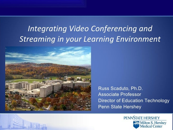 Integrating Video Conferencing and Streaming in your Learning Environment                          Russ Scaduto, Ph.D.    ...