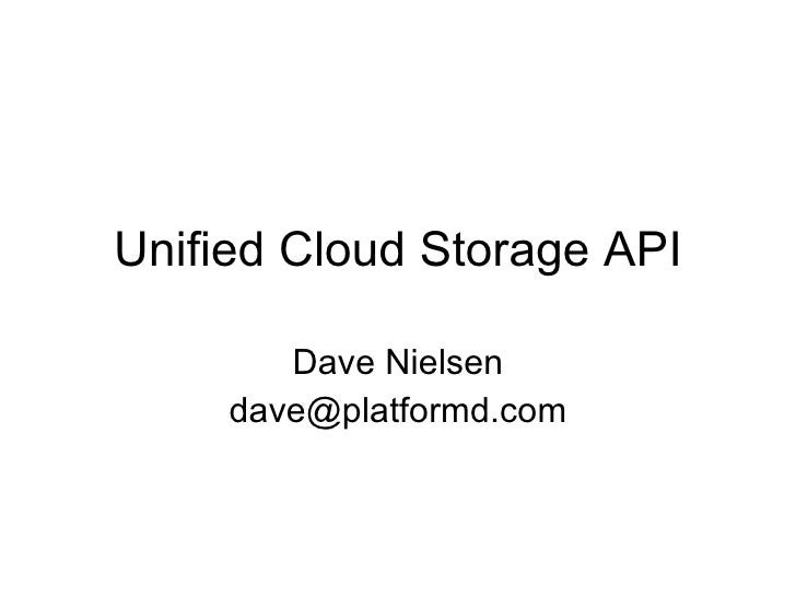Unified Cloud Storage API Dave Nielsen [email_address]