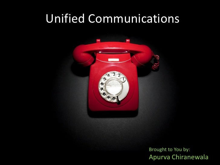 Unified Communications                     Brought to You by:                 Apurva Chiranewala