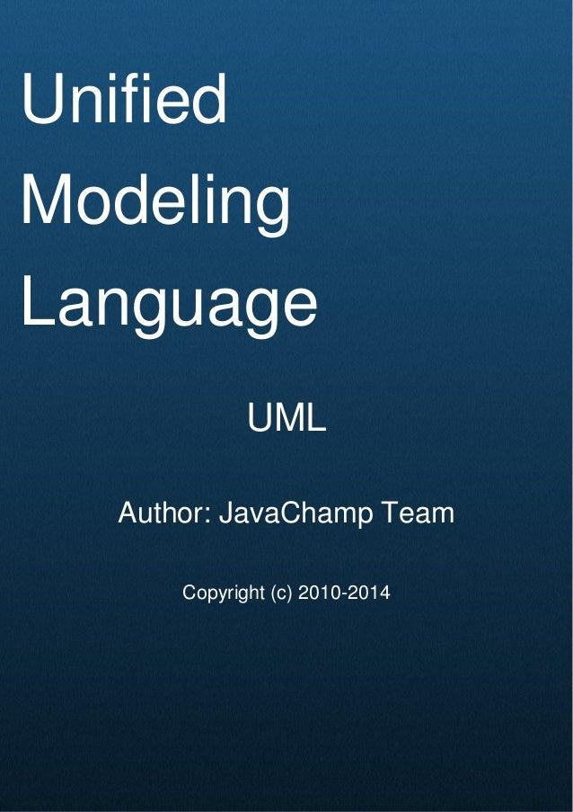 Cover Page Unified Modeling Language UML Author: JavaChamp Team Copyright (c) 2010-2014