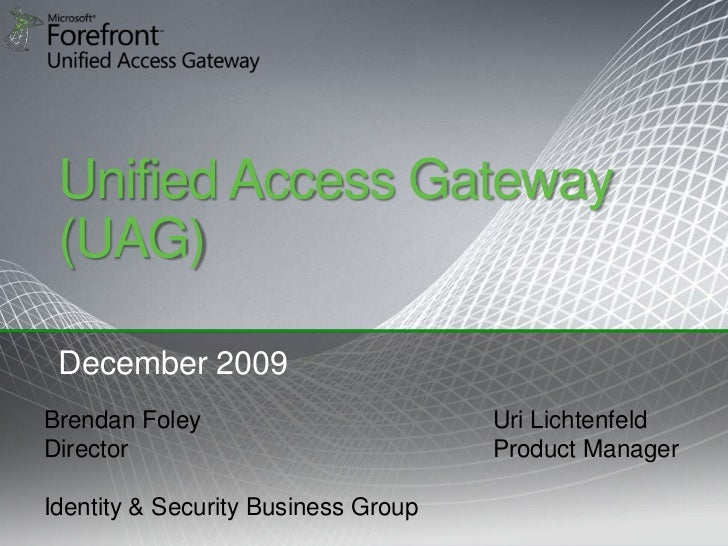 Microsoft Forefront - Unified Access Gateway (UAG) Presentation