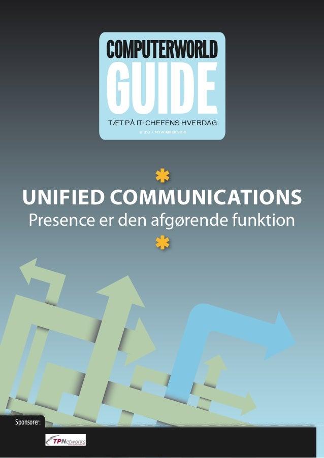 GUIDETÆT PÅ IT-CHEFENS HVERDAG  • NOVEMBER 2010 UNIFIED COMMUNICATIONS Presence er den afgørende funktion Sponsorer: