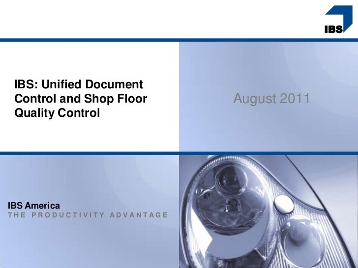 IBS: Unified Document Control and Shop Floor Quality Control<br />August 2011<br />IBS America<br />T H E   P R O D U C T ...