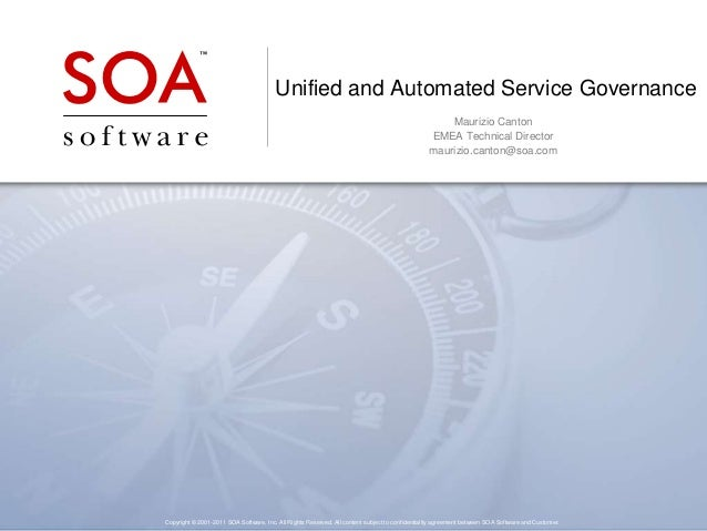 Unified and Automated Service Governance Maurizio Canton EMEA Technical Director maurizio.canton@soa.com  Copyright © 2001...
