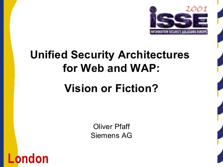Unified Security Architectures  for Web and WAP: Vision or Fiction? Oliver Pfaff Siemens AG