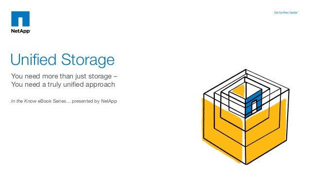 Unified Storage You need more than just storage – You need a truly unified approach In the Know eBook Series… presented by...