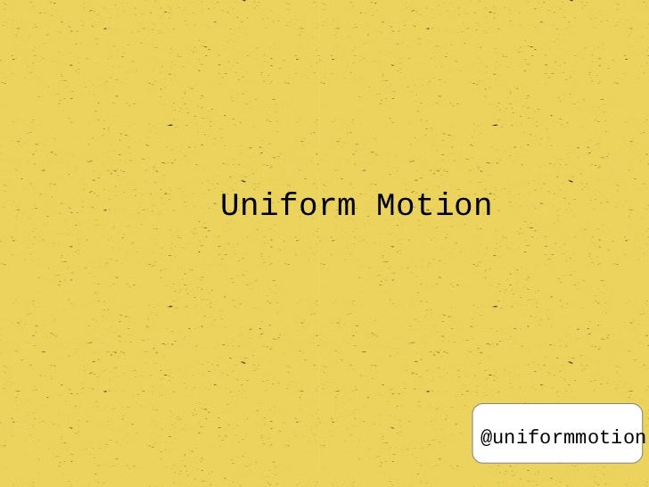 Uniform Motion             @uniformmotion