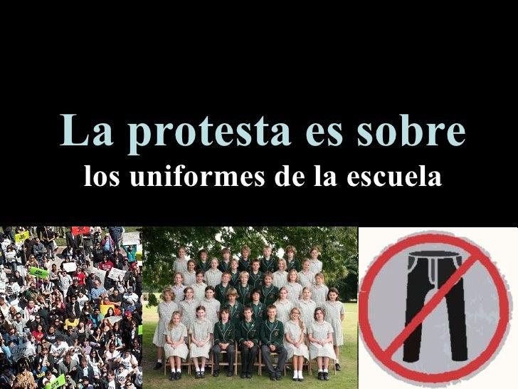 La protesta es sobre  los uniformes de la escuela