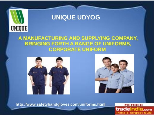 A MANUFACTURING AND SUPPLYING COMPANY, BRINGING FORTH A RANGE OF UNIFORMS, CORPORATE UNIFORM http://www.safetyhandgloves.c...