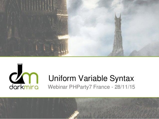 Uniform Variable Syntax Webinar PHParty7 France - 28/11/15