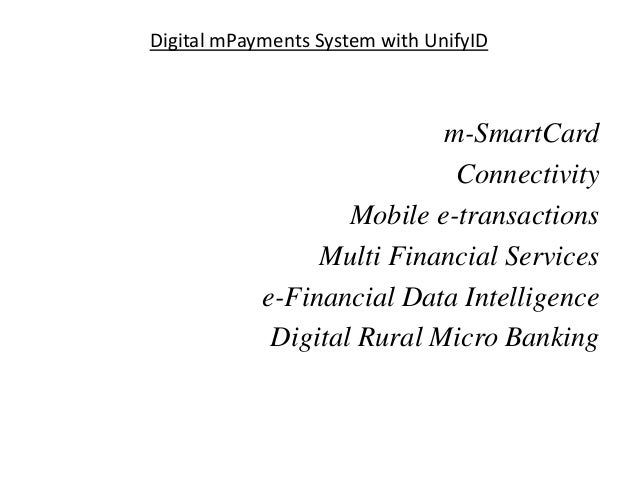 Digital mPayments System with UnifyID  m-SmartCard Connectivity Mobile e-transactions Multi Financial Services e-Financial...
