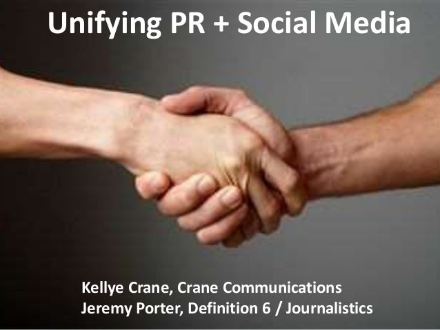 Unifying PR + Social Media Kellye Crane, Crane Communications Jeremy Porter, Definition 6 / Journalistics