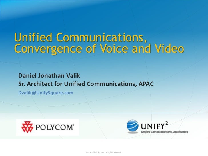 Unified Communications,Convergence of Voice and VideoDaniel Jonathan ValikSr. Architect for Unified Communications, APACDv...
