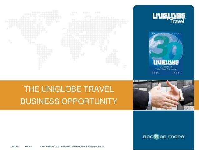 SLIDE 1 © 2007 Uniglobe Travel International Limited Partnership. All Rights Reserved.9/8/2013 THE UNIGLOBE TRAVEL BUSINES...