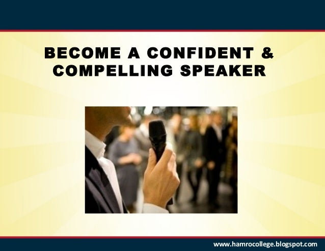 BECOME A CONFIDENT & COMPELLING SPEAKER              www.hamrocollege.blogspot.com