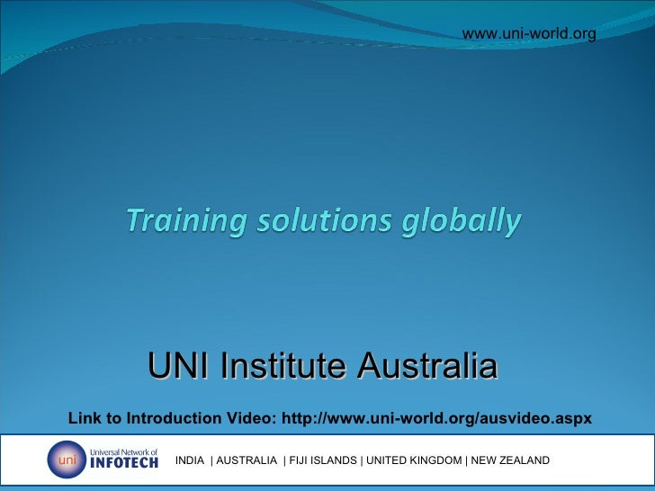 UNI Institute Australia Link to Introduction Video: http://www.uni-world.org/ausvideo.aspx www.uni-world.org