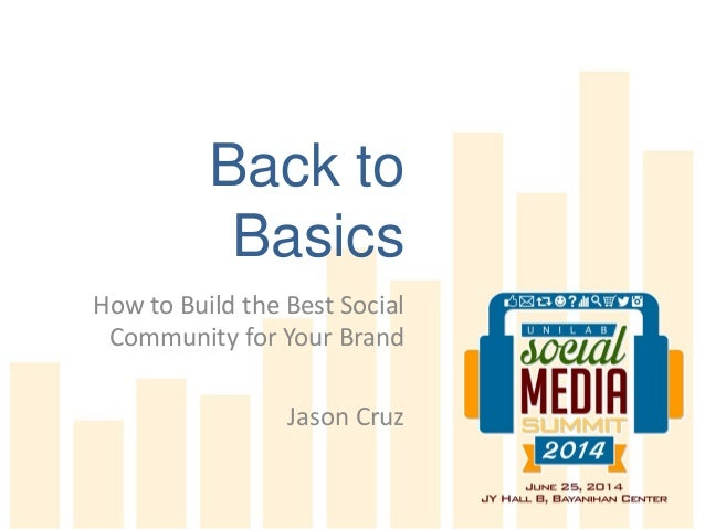 Back to Basics How to Build the Best Social Community for Your Brand Jason Cruz