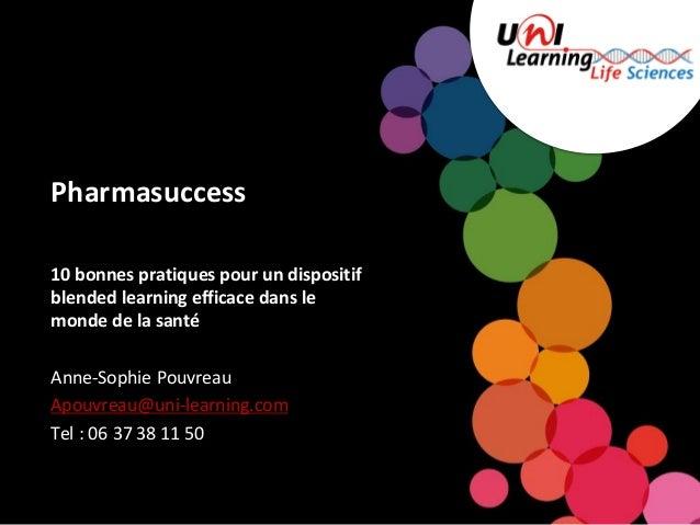 Pharmasuccess10 bonnes pratiques pour un dispositifblended learning efficace dans lemonde de la santéAnne-Sophie PouvreauA...