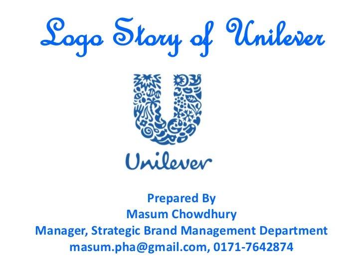 Logo Story of Unilever                   Prepared By               Masum ChowdhuryManager, Strategic Brand Management Depa...