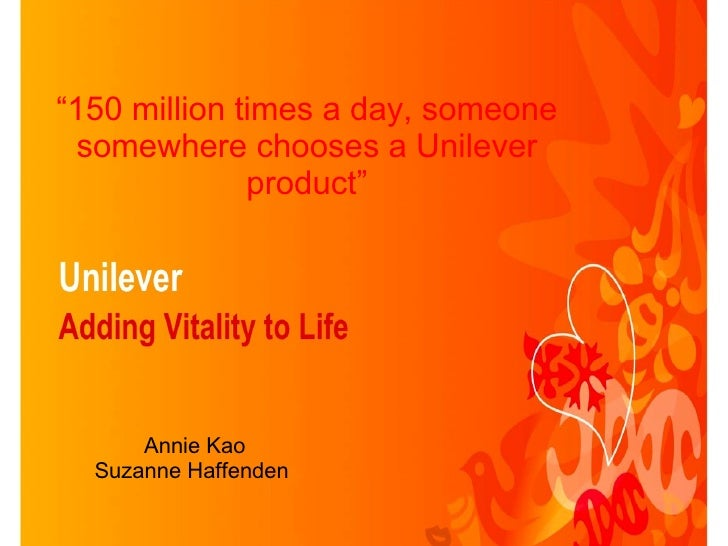 """"""" 150 million times a day, someone somewhere chooses a Unilever product"""" Annie Kao Suzanne Haffenden"""
