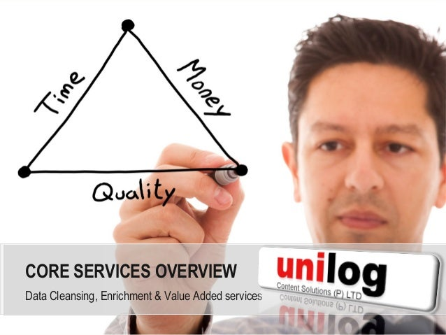 CORE SERVICES OVERVIEWData Cleansing, Enrichment & Value Added services