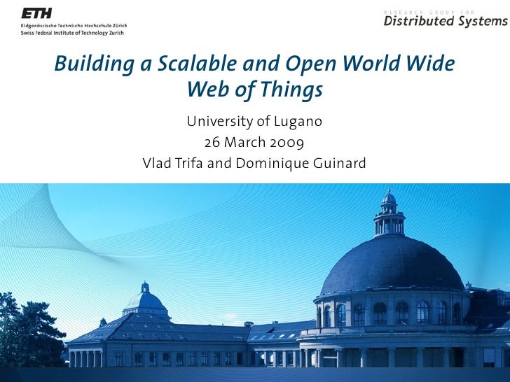 Building a Scalable and Open World Wide               Web of Things                University of Lugano                   ...