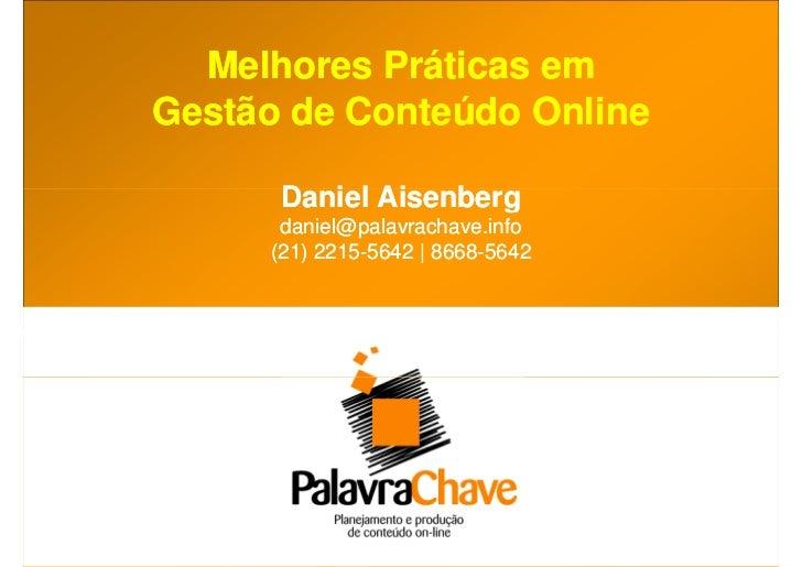 Melhores Práticas em Gestão de Conteúdo Online        Daniel Aisenberg       daniel@palavrachave.info      (21) 2215-5642 ...