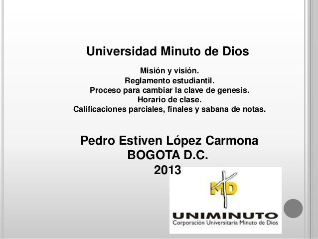 Universidad Minuto de Dios                  Misión y visión.              Reglamento estudiantil.     Proceso para cambiar...