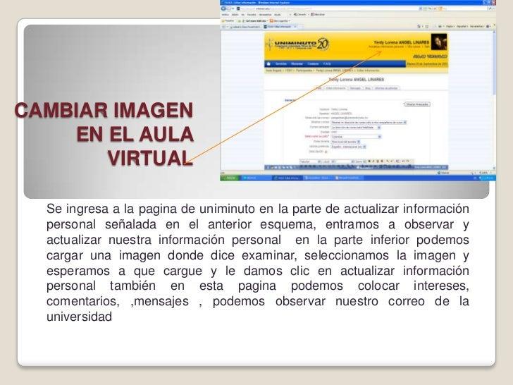 CAMBIAR IMAGEN    EN EL AULA       VIRTUAL  Se ingresa a la pagina de uniminuto en la parte de actualizar información  per...