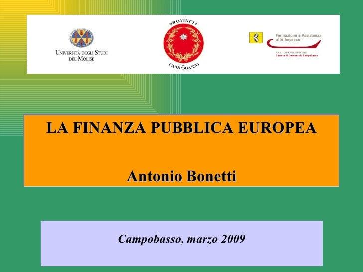 LA FINANZA PUBBLICA EUROPEA        Antonio Bonetti       Campobasso, marzo 2009