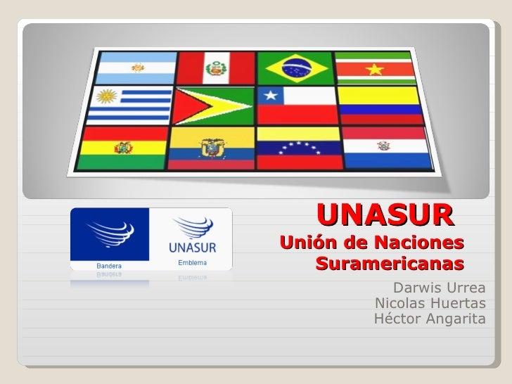 UNASURUnión de Naciones   Suramericanas          Darwis Urrea        Nicolas Huertas        Héctor Angarita