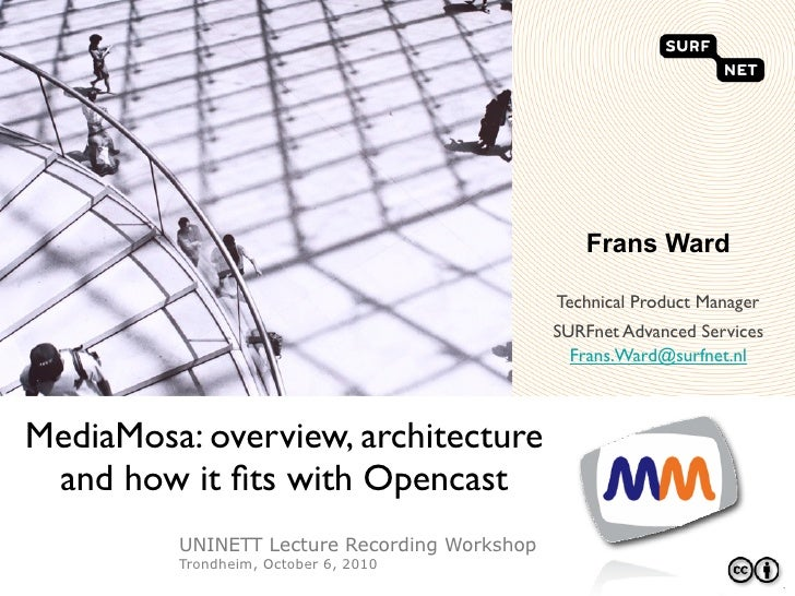 MediaMosa: overview, architecture and how it fits with Opencast Matterhorn
