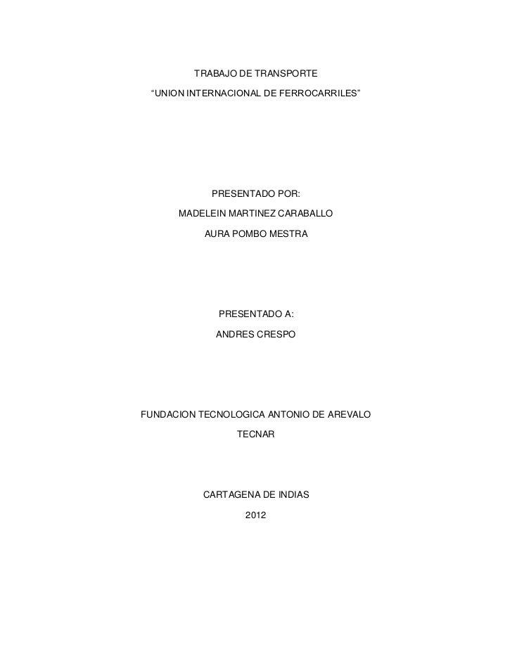 "TRABAJO DE TRANSPORTE ""UNION INTERNACIONAL DE FERROCARRILES""            PRESENTADO POR:      MADELEIN MARTINEZ CARABALLO  ..."