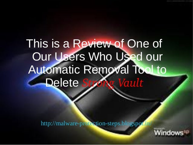 This is a Review of One of Our Users Who Used ourAutomatic Removal Tool to   Delete StrongVault  http://malware-protectio...