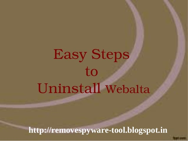 EasySteps          to    UninstallWebaltahttp://removespyware-tool.blogspot.in