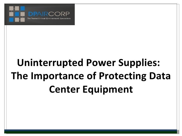 Uninterrupted Power Supplies:The Importance of Protecting Data       Center Equipment