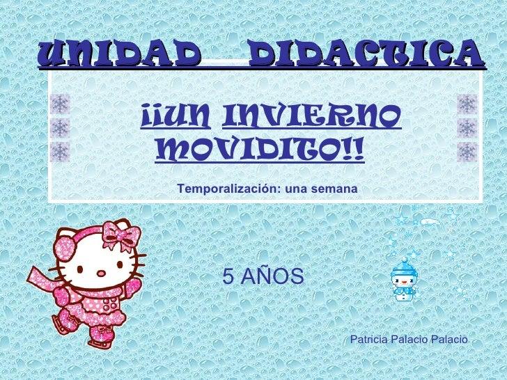 ¡¡UN   INVIERNO MOVIDITO!!   5 AÑOS UNIDAD  DIDACTICA Patricia Palacio Palacio Temporalización: una semana
