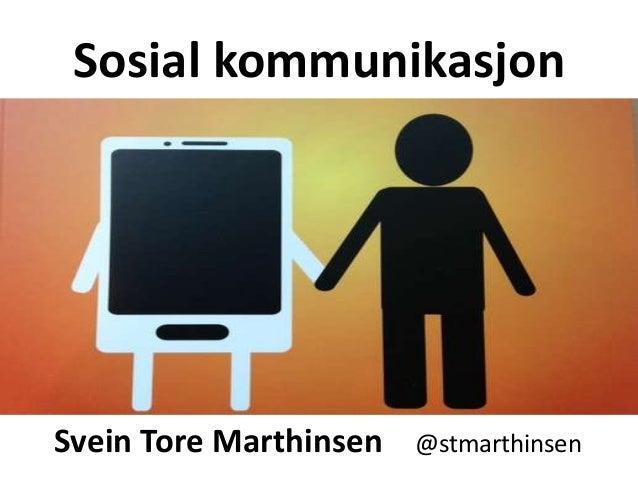 Sosial kommunikasjon Svein Tore Marthinsen @stmarthinsen