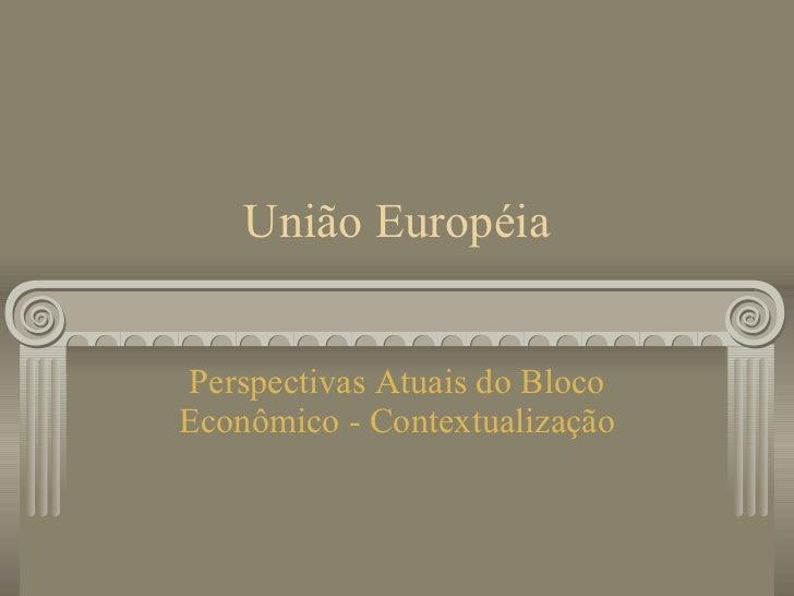 União Européia Perspectivas Atuais do Bloco Econômico - Contextualização