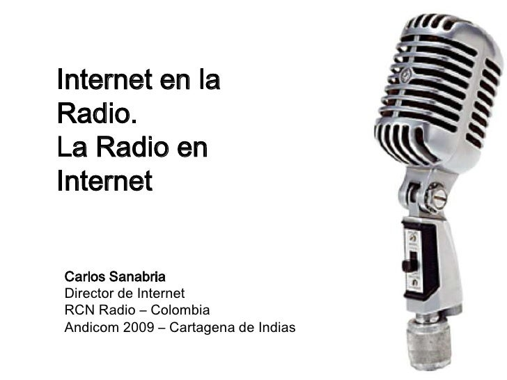 Internet en la Radio.<br />La Radio en Internet<br />Carlos Sanabria<br />Director de Internet<br />RCN Radio – Colombia<b...