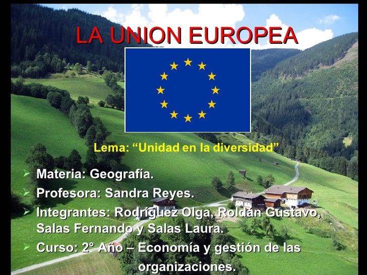 LA UNION EUROPEA <ul><li>Materia: Geografía.  </li></ul><ul><li>Profesora: Sandra Reyes.  </li></ul><ul><li>Integrantes: R...