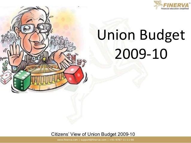 www.finerva.com | support@finerva.com | +91-9787-11-11-66 Citizens' View of Union Budget 2009-10 Union Budget 2009-10