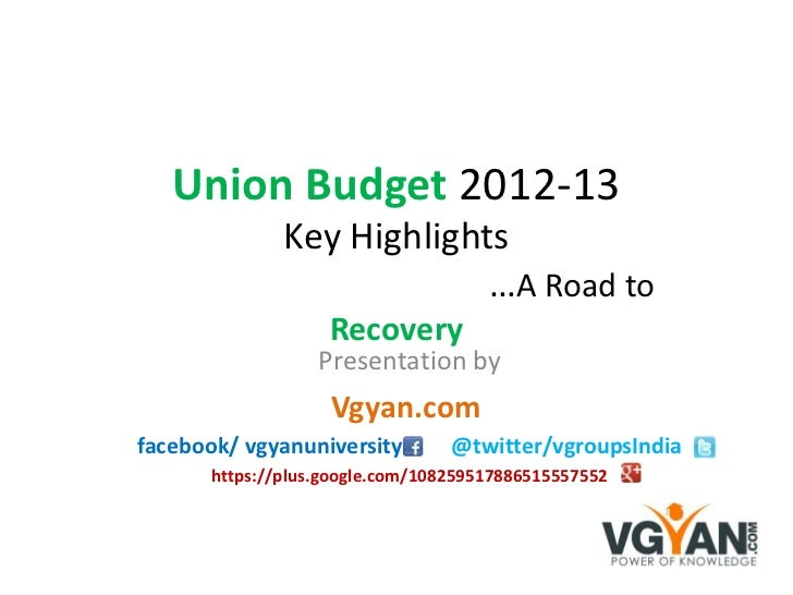 Union Budget 2012-13               Key Highlights                            …A Road to                    Recovery       ...