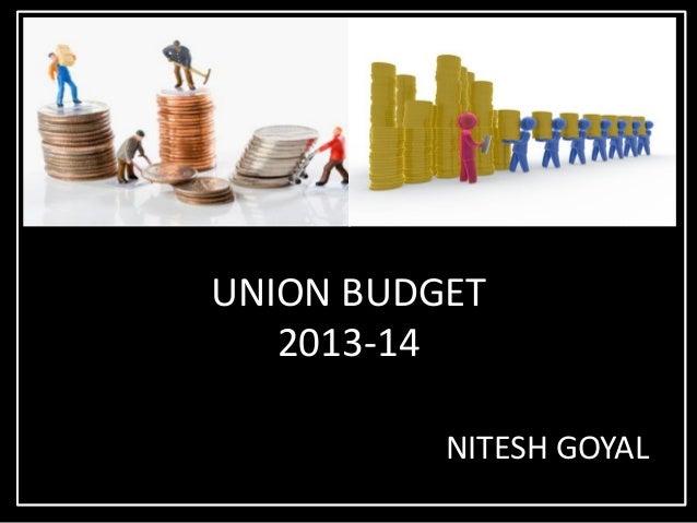 UNION BUDGET   2013-14          NITESH GOYAL